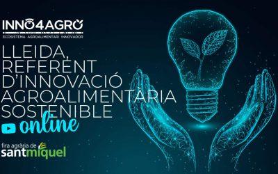 'Lleida, referent d'innovació agroalimentària sostenible', la segona sessió en directe d'Inno4Agro per a la Fira Agrària de Sant Miquel