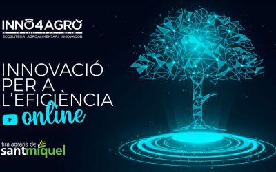 'Innovació per l'eficiència', la primera jornada en streaming d'Inno4agro en el marc de la Fira de Sant Miquel